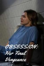 Watch OBSESSION: Her Final Vengeance Online Alluc
