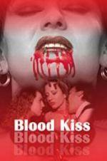 Watch Blood Kiss Online Alluc