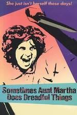 Watch Sometimes Aunt Martha Does Dreadful Things Online Alluc