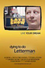 Watch Dying to Do Letterman Online Alluc